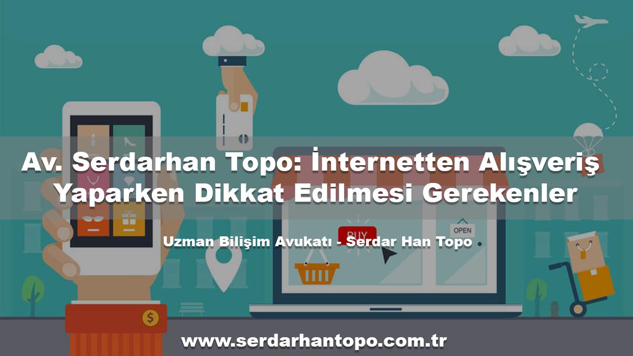 Av. Serdarhan Topo: İnternetten Alışveriş Yaparken Dikkat Edilmesi Gerekenler