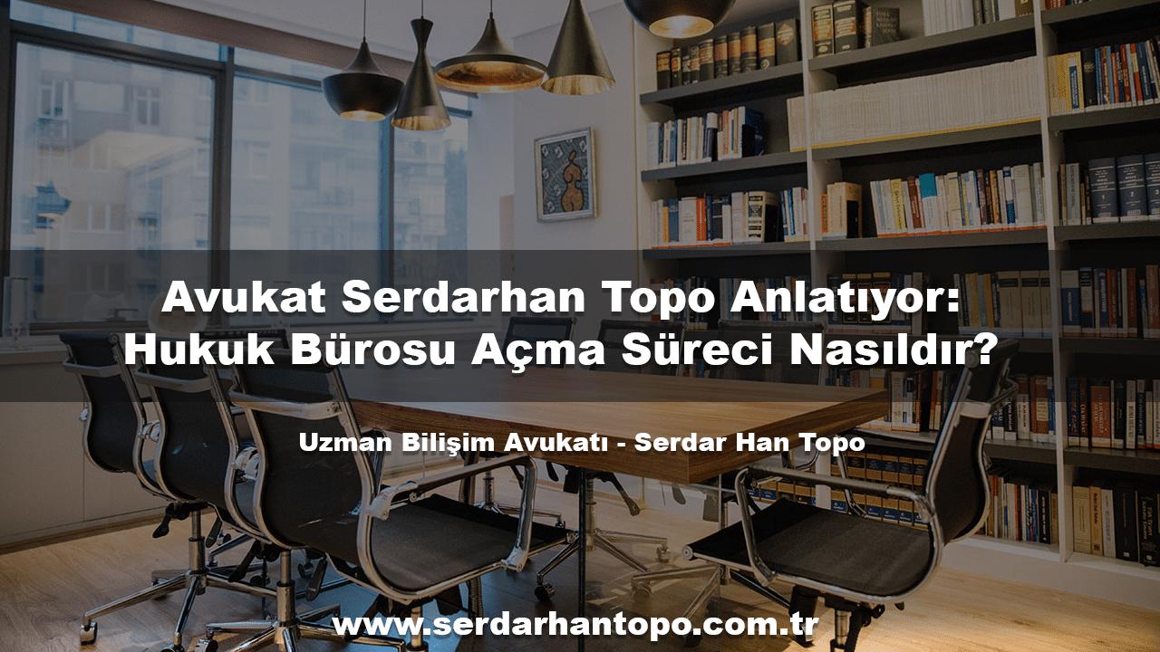 Avukat Serdarhan Topo Anlatıyor: Hukuk Bürosu Açma Süreci Nasıldır?